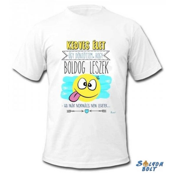 Vicces póló, Kedves élet, úgy döntöttem, hogy boldog leszek