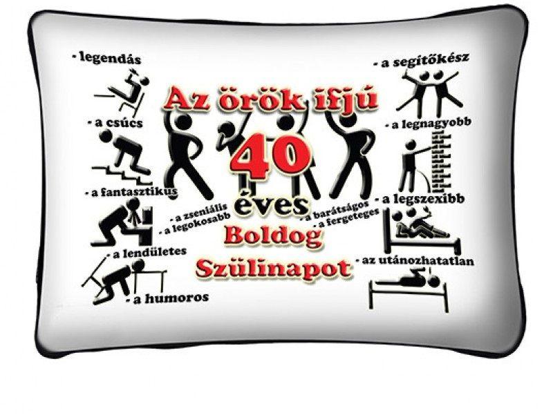 boldog 40 születésnapot Díszpárna, Az örök ifjú 40 éves, boldog születésnapot  boldog 40 születésnapot